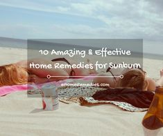 10 Amazing &Effective Home Remedies for Sunburn