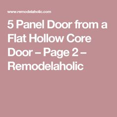 5 Panel Door from a Flat Hollow Core Door – Page 2 – Remodelaholic
