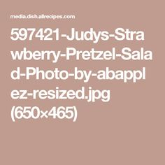 597421-Judys-Strawberry-Pretzel-Salad-Photo-by-abapplez-resized.jpg (650×465)