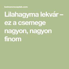 Lilahagyma lekvár – ez a csemege nagyon, nagyon finom