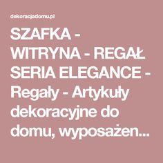 SZAFKA - WITRYNA - REGAŁ SERIA ELEGANCE - Regały - Artykuły dekoracyjne do domu, wyposażenie wnętrz, sklep DekoracjaDomu.pl