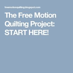 The Free Motion Quilting Project: START HERE!
