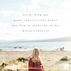 Lord, help me to make choices that honor who you've made me to be