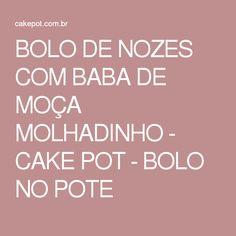 BOLO DE NOZES COM BABA DE MOÇA MOLHADINHO - CAKE POT - BOLO NO POTE