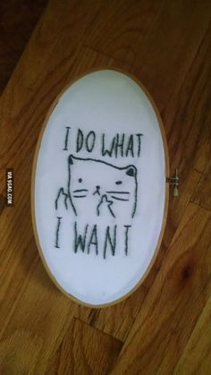 I do what I want - embroidery                                                                                                                                                     More