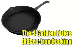The 4 Golden Rules Of Cast-Iron Cooking, cast iron, cooking, homesteading, prepping, survival cooking, golden rules, long lasting cookware,