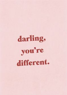 darling, you're different