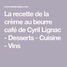 La recette de la crème au beurre café de Cyril Lignac - Desserts - Cuisine - Vins