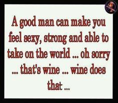 I laughed out loud on this quote. I have a good man who bring me my glass of wine. Thanks Honey! Great Quotes, Quotes To Live By, Funny Quotes, Inspirational Quotes, Cutest Quotes, Sassy Quotes, The Knowing, Wine Quotes, I Smile