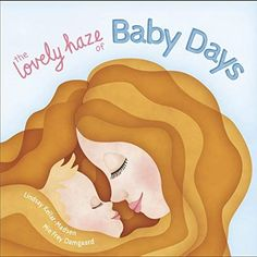 #Book Review of #TheLovelyHazeofBabyDays from #ReadersFavorite Reviewed by Joy Hannabass for Readers' Favorite First Mothers Day, Mother And Child, New Moms, Childrens Books, Book Reviews For Kids, Push Presents, Board Book, Children's Picture Books, Baby First Birthday