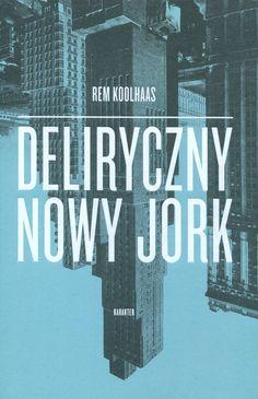 Rem Koolhaas Deliryczny Nowy Jork. Retroaktywny manifest dla Manhattanu