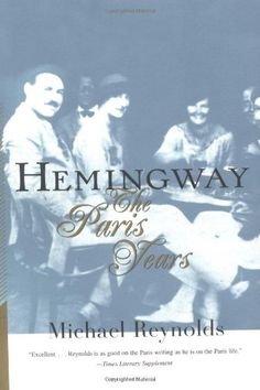 Michael Reynolds's Hemingway, The Paris Years is the second volume of his five volume life of Hemingway. I Love Books, Good Books, Books To Read, Freelance Writing Jobs, Ernest Hemingway, Nonfiction, Literature, Reading, Nick Adams