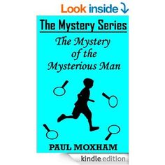 The Mystery of the Mysterious Man (The Mystery Series, Short Story 3) - Kindle edition by Paul Moxham. Children Kindle eBooks @ Amazon.com.