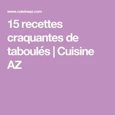 15 recettes craquantes de taboulés | Cuisine AZ