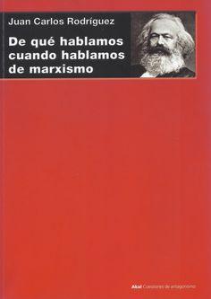 «De qué hablamos cuando hablamos de marxismo» (2013), de Juan Carlos Rodríguez. Edición príncipe.