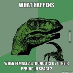 I mean, period isn't like urine, it would stay in 0 gravity.