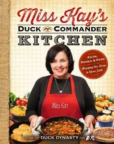 Got Miss Kays Duck Commander Kitchen: Faith, Family, and Food--Bringing Our Home to Your Table: Kay Robertson I WANT IT!