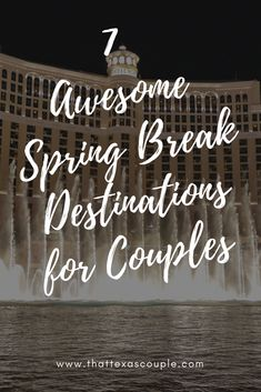 Spring Break is the perfect time for couples to travel.  You just have to know where to go!  We've outlined seven awesome places just for couples!  #springbreak #couplestravel #springbreakforcouples #romantictravel  via @https://www.pinterest.com/thattexascouple