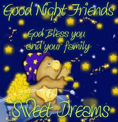 GOD BLESS YOU AND YOUR FAMILY  ~ GOOD NIGHT ~  SWEET DREAMS !