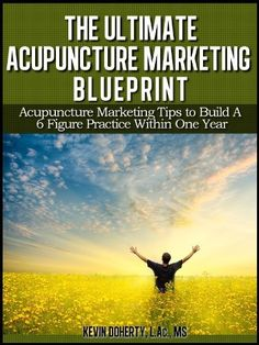 The Ultimate Acupuncture Marketing Blueprint: Acupuncture Marketing Tips to Build a 6 Figure Practice In 1 Year by Kevin Doherty. $9.93