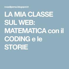 LA MIA CLASSE SUL WEB: MATEMATICA con il CODING e le STORIE