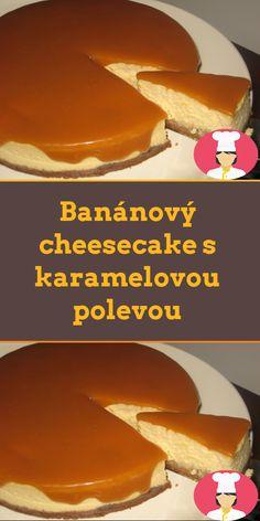 Banánový cheesecake s karamelovou polevou Cheesecakes, Pudding, Food, Custard Pudding, Essen, Cheesecake, Puddings, Meals, Yemek