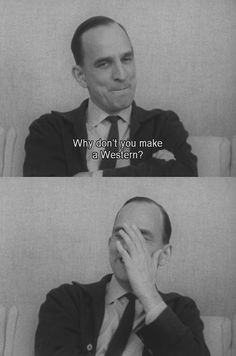 "Ingmar Bergman laughs like ""could i be john ford?"""