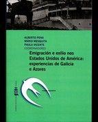 Emigración e exilio nos Estados Unidos de América : experiencias de Galicia e Azores.    Consello da Cultura Galega, 2015