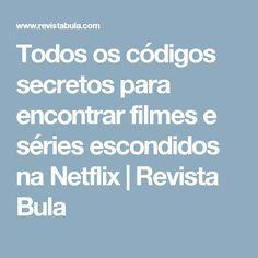 Todos os códigos secretos para encontrar filmes e séries escondidos na Netflix | Revista Bula
