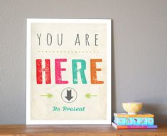 Be Present art print. We need this. A lot.