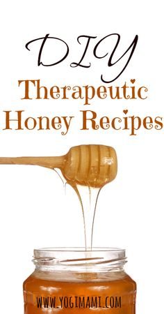 DIY Therapeutic Honey Recipes. So Simple to make and very effective and multi-purpose.
