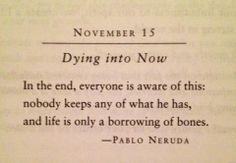 Life is Only a Borrowing of Bones - Pablo Neruda. Gosh, never thought of that. Pablo Neruda, Poem Quotes, Words Quotes, Life Quotes, Sayings, Neruda Quotes, Crush Quotes, Relationship Quotes, The Words