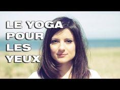 Le Yoga Pour Les Yeux - YouTube