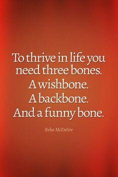To Thrive In Life You Need Three Bones. A Wishbone, A Backbone, And A Funny bone.