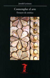 Contemplar el arte : ensayos de estética / Jerrold Levinson