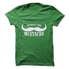 Respect The Mustache  www.sunfrogshirts.com/Respect-The-Mustache-Green-7977357-Guys.html?32997