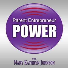 Applying OLOM to Parenting Skills  - Robbies Podcast w/Mary Kathryn Johnson: PEP 059 - How One Less and One More Add Up to Happiness with Robbie Vorhaus |