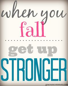 Get up, put on a smile, and get yourself back into your stride.  Let the rest of them stay down.  Get up stronger today!