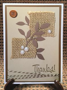 """""""Thanks"""" Neutral layers with burlap squares, twine, a button, leafy cuts and scattered pearls. Stamp your sentiment and your card is complete! Fabric Cards, Paper Cards, Homemade Birthday Cards, Homemade Cards, Burlap Card, Masculine Birthday Cards, Thanks Card, Some Cards, Thanksgiving Cards"""