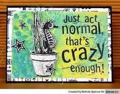 Card by Belinda Spencer using Darkroom Door Crazy Enough Quote Stamp Door Quotes, Enough Is Enough Quotes, Mixed Media Art, Stamps, Create, Funny, Projects, Cards, How To Make
