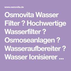 Osmovita Wasser Filter ✓ Hochwertige Wasserfilter ✓ Osmoseanlagen ✓ Wasseraufbereiter ✓ Wasser Ionisierer ► Jetzt günstig bei Osmovita kaufen. Ihr Fachhandel für Wasserfilter und mehr.