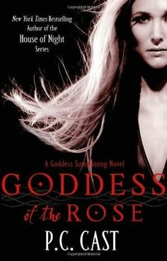 Goddess of the Rose- P.C Cast