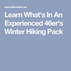 Learn What's In An Experienced 46er's Winter Hiking Pack