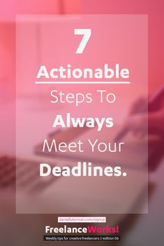 7 Actionable Steps to ensure you ALWAYS meet your deadline. 1. Set the project timeline together with your client. 2. Track your time, learn from experience. 3. Define milestones, not only the project deadline date. 4. Take feedback, revisions and delays into consideration. 5. Schedule time to work on each task. 6. Keep track of your tasks with a personal to-do list. 7. Take time zones and working days into account.