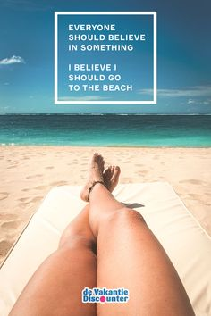 """Travel quote: """"Everyone should believe in something. I believe I should go to the beach."""""""