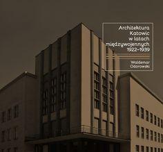 """""""Architektura Katowic w latach międzywojennych 1922-1939"""", autor Waldemar Odorowski (źródło: materiały prasowe)"""