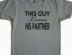 Partner T shirt-This Guy Loves His Partner -Gay Men tee - American Apparel Power Wash Tee -S,M,L,XL -6 color choices