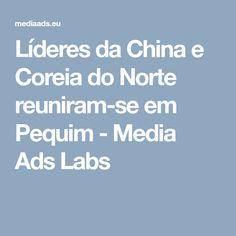Líderes da China e Coreia do Norte reuniram-se em Pequim - Media Ads Labs