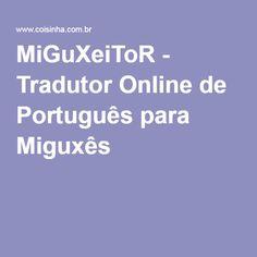 MiGuXeiToR - Tradutor Online de Português para Miguxês