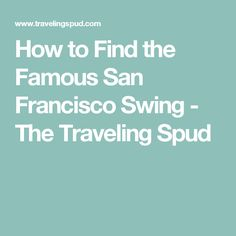 How to Find the Famous San Francisco Swing - The Traveling Spud